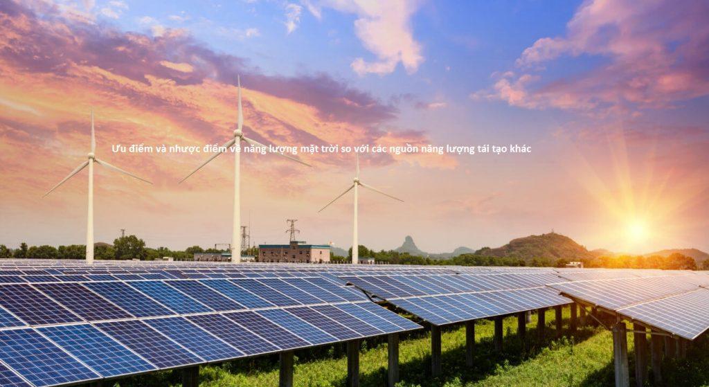 Ưu điểm và nhược điểm về năng lượng mặt trời so với các nguồn năng lượng tái tạo khác