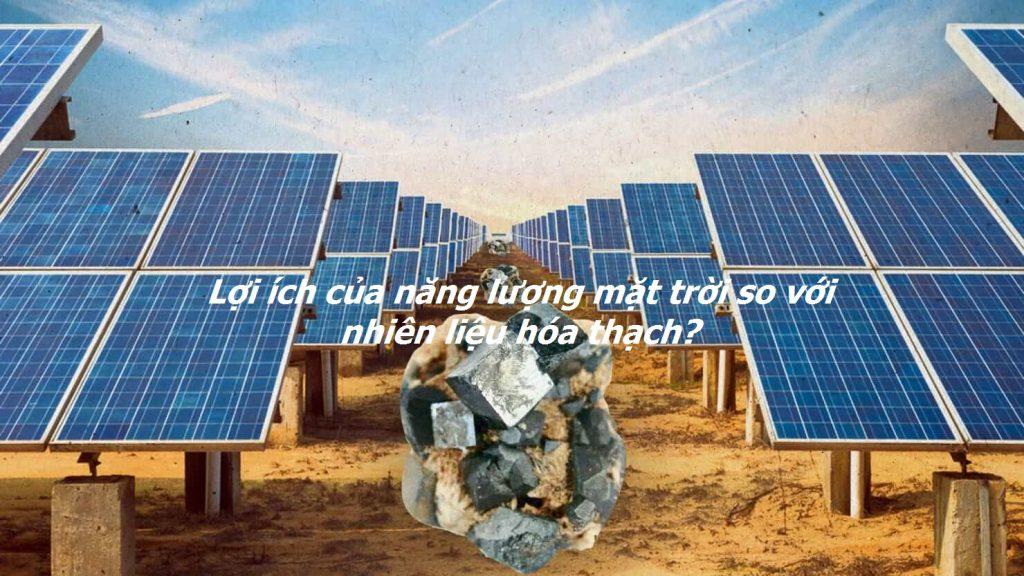Lợi ích của năng lượng mặt trời so với nhiên liệu hóa thạch