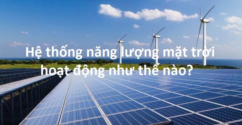 Hệ thống năng lượng mặt trời hoạt động như thế nào?